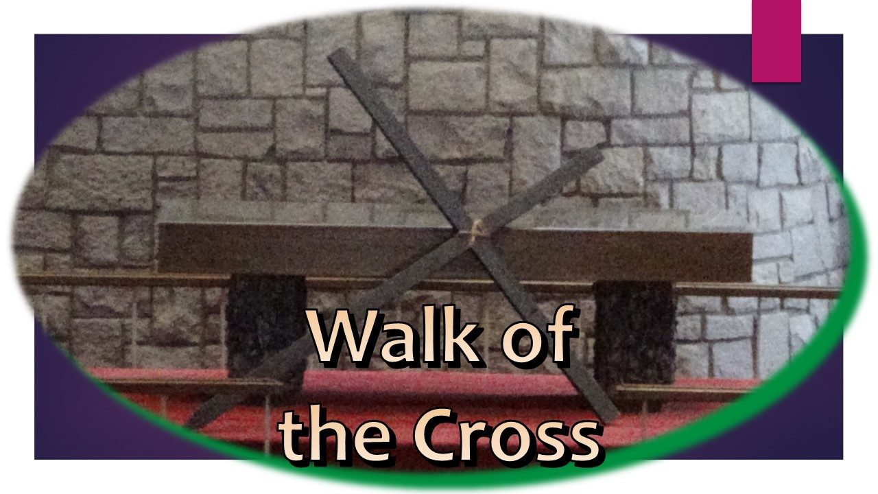 Good Friday, Walk of the Cross, April 19th, 2019